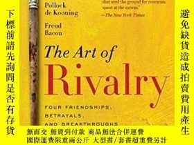 二手書博民逛書店The罕見Art of Rivalry: Four Friendships, Betrayals, and Bre