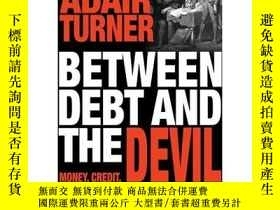 二手書博民逛書店債務和魔鬼罕見Between Debt and the DevilY21066 Adair Turner;Ad