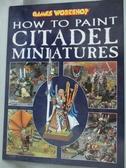 【書寶二手書T2/電腦_QHT】How to Paint Citadel Miniatures_Paperback