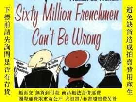 二手書博民逛書店Sixty罕見Million Frenchmen Can t Be WrongY364682 Jean-ben