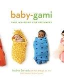 二手書博民逛書店 《Baby-Gami: Baby Wrapping for Beginners》 R2Y ISBN:0811847640│Chronicle Books