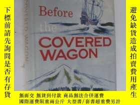 二手書博民逛書店Before罕見the COVERED WAGON 英文原版 1