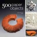 二手書博民逛書店 《500 Paper Objects: New Directions in Paper Art》 R2Y ISBN:145470330X│Lark Books (NC)