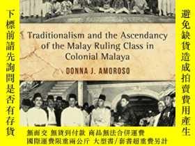 二手書博民逛書店Traditionalism罕見And The Ascendancy Of The Malay Ruling Cl