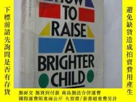 二手書博民逛書店How罕見to raise a brighter Child【怎
