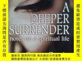 二手書博民逛書店英文原版書罕見A Deeper Surrender: Notes on a Spiritual Life Stua