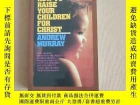 二手書博民逛書店HOW罕見TO RAISE YOUR CHILDREN FOR CHRIST(英文原版)Y11026 Andr