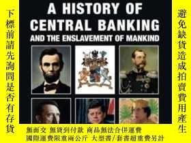 二手書博民逛書店A罕見History Of Central Banking & The Enslavement Of Mankin