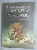 【書寶二手書T8/百科全書_FF8】Encyclopaedia of Things That Never Were