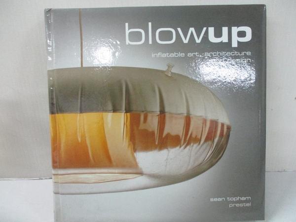 【書寶二手書T7/建築_J9H】Blow-Up: Inflatable Art, Architecture, and Design (Art & Design)_Sean Topham