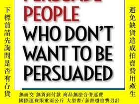 二手書博民逛書店How罕見to Persuade People Who Don t Want to be Persuaded: G