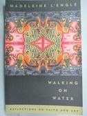 【書寶二手書T5/宗教_KDB】Walking on Water_L'Engle, Madeleine