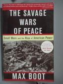 【書寶二手書T1/原文書_QXF】The Savage Wars of Peace-Small Wars and…_Boot, Max
