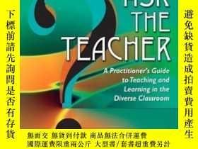 二手書博民逛書店Ask罕見The Teacher: A Practitioner s Guide To Teaching And