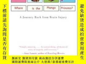 二手書博民逛書店Where罕見Is The Mango Princess? A Journey Back From Brain I