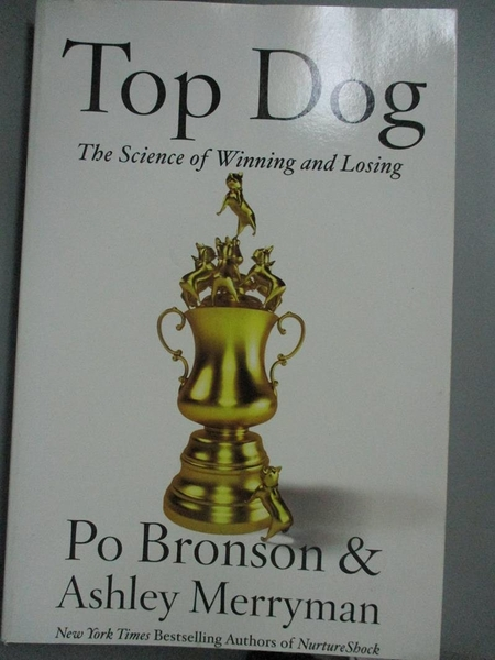 【書寶二手書T1/傳記_ZEN】Top Dog: The Science of Winning and Losing_Bronson, Po、 Merryman, Ashley