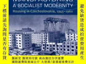 二手書博民逛書店Manufacturing罕見A Socialist ModernityY255562 Kimberly El