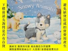 二手書博民逛書店Say罕見Hello to the Snowy Animals