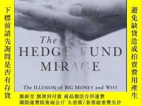 二手書博民逛書店The罕見Hedge Fund Mirage: The Illusion of Big Money and Why