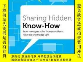 二手書博民逛書店Sharing罕見Hidden Know-How: How Managers Solve Thorny Probl