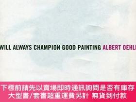 二手書博民逛書店Albert罕見Oehlen: I Will Always Champion Good Painting I Wi