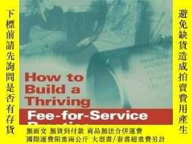 二手書博民逛書店How罕見To Build A Thriving Fee-for-service PracticeY36468
