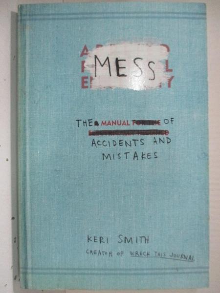 【書寶二手書T8/勵志_C8R】Mess: The Manual of Accidents and Mistakes_Smith, Keri