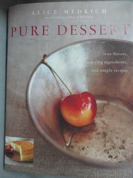 【書寶二手書T2/餐飲_EZA】Pure Dessert: True Flavors, Inspiring Ingredients, and Simple Recipes_Medrich, Alice