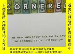 二手書博民逛書店新壟斷資本主義罕見Cornered: The New Monop