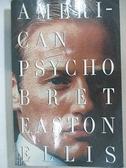 【書寶二手書T6/原文小說_GG2】American Psycho_Ellis, Bret Easton