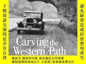 二手書博民逛書店Carving罕見the Western Path: Routes to Remember-雕琢西路:要記住的路線