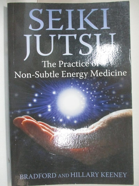 【書寶二手書T6/收藏_D3J】Seiki Jutsu: The Practice of Non-Subtle Energy Medicine_Keeney, Bradford/ Keeney, Hillary