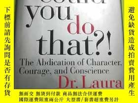 二手書博民逛書店How罕見Could You Do That?! The Abdication of Character, Cou
