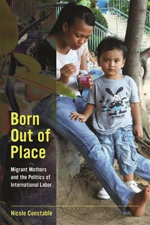 Born Out of Place:Migrant Mothers and the Politics of International Labo..