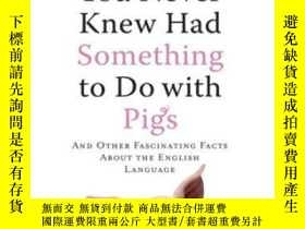 二手書博民逛書店Six罕見Words You Never Knew Had Something To Do With Pigs