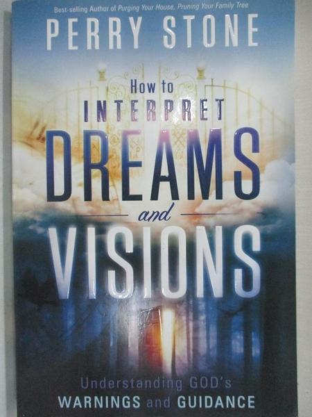 【書寶二手書T8/宗教_KDL】How to Interpret Dreams and Visions: Understanding God's Warnings and Guidance