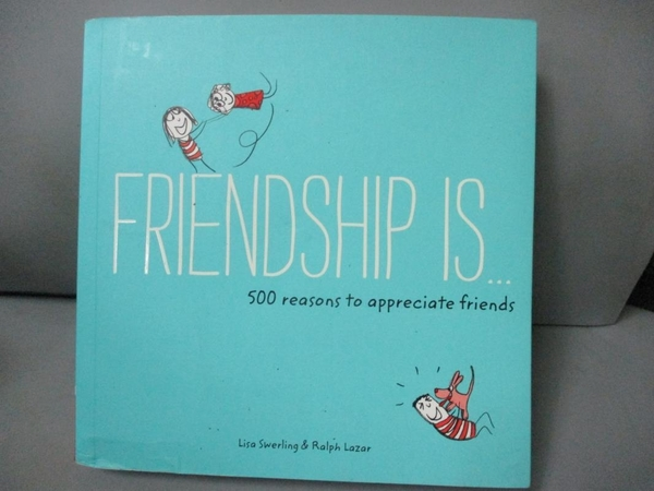 【書寶二手書T7/心理_G2A】Friendship Is...: 500 Reasons to Appreciate Friends_Swerling, Lisa/ Lazar, Ralph