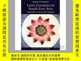二手書博民逛書店Later罕見Ceramics in South-East Asia: Sixteenth to Twentiet