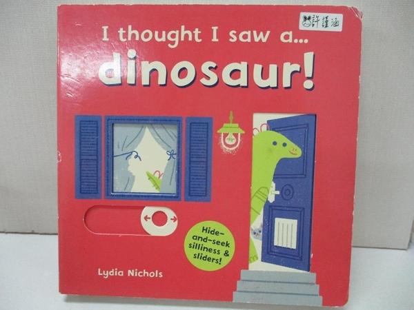 【書寶二手書T2/少年童書_BBB】I thought I saw a... dinosaur!_Ruth Symons,Lydia Nichols (ILT)