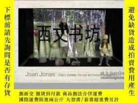 二手書博民逛書店【罕見】2015年 Joan Jonas: They Come