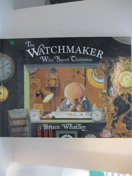 【書寶二手書T1/少年童書_D3N】The Watchmaker Who Saved Christmas_Bruce Whatley