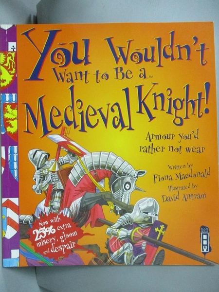 【書寶二手書T1/兒童文學_NLS】You Wouldn t Want To Be A Medieval Knight!_Fiona Macdonald