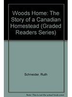 二手書博民逛書店《Woods Home: The Story of a Canadian Homestead (Graded Readers Series)》 R2Y ISBN:0070554757