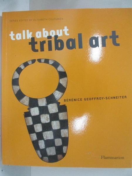【書寶二手書T9/藝術_D26】Talk About Tribal Art_Geoffroy-Schneiter, Berenice