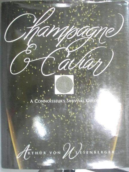【書寶二手書T9/餐飲_QIX】Champagne and Caviar : A Connoisseur s Survival Guide_Arthur Von Wiesenberger