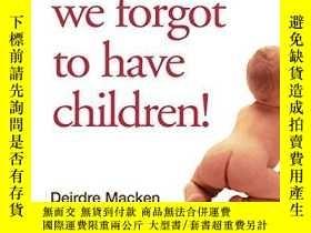 二手書博民逛書店Oh罕見No, We Forgot To Have ChildrenY255562 Deirdre Macke