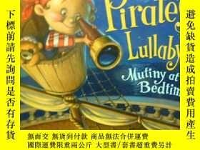 二手書博民逛書店英文原版罕見少兒繪本 Pirate s Lullaby Mutiny at Bedtime 海盜睡前的搖籃曲(圖書