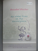 【書寶二手書T5/原文小說_HII】My Sister Lives on the Mantelpiece_Annabel