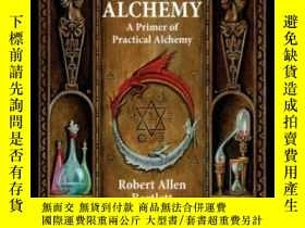 二手書博民逛書店Real罕見Alchemy: A Primer Of Practical AlchemyY307751 Rob