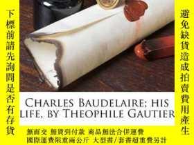 二手書博民逛書店Charles罕見Baudelaire; His Life, By Theophile GautierY256